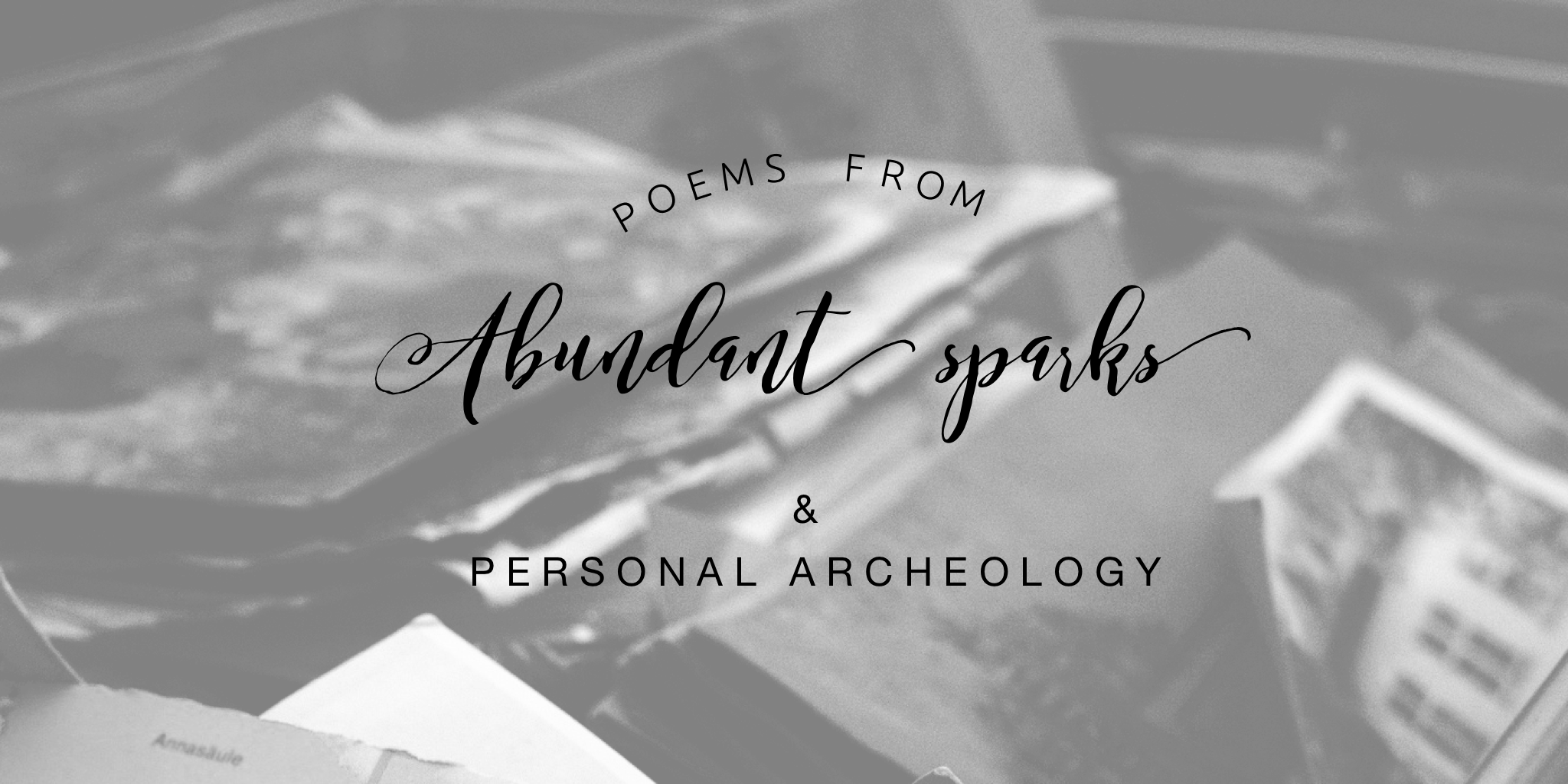 abundant sparks and personal archeology